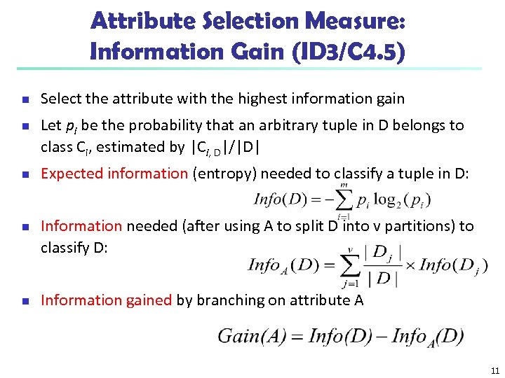 Attribute Selection Measure: Information Gain (ID 3/C 4. 5) n n n Select the