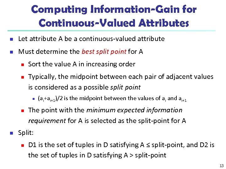 Computing Information-Gain for Continuous-Valued Attributes n Let attribute A be a continuous-valued attribute n