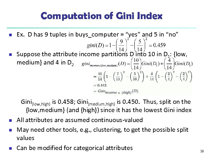 Computation of Gini Index n n n Ex. D has 9 tuples in buys_computer