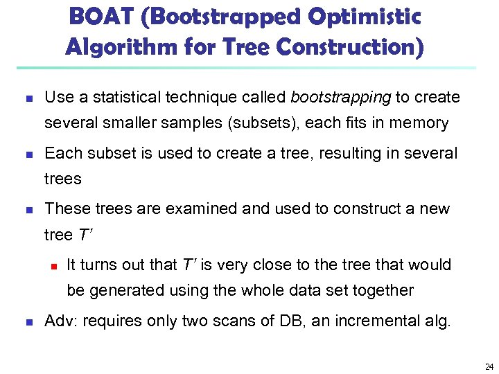 BOAT (Bootstrapped Optimistic Algorithm for Tree Construction) n Use a statistical technique called bootstrapping