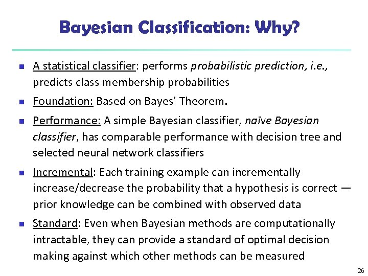 Bayesian Classification: Why? n n n A statistical classifier: performs probabilistic prediction, i. e.