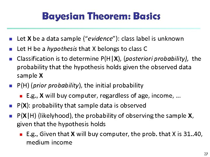 "Bayesian Theorem: Basics n n n Let X be a data sample (""evidence""): class"