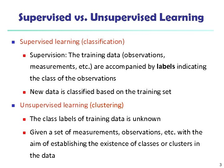 Supervised vs. Unsupervised Learning n Supervised learning (classification) n Supervision: The training data (observations,