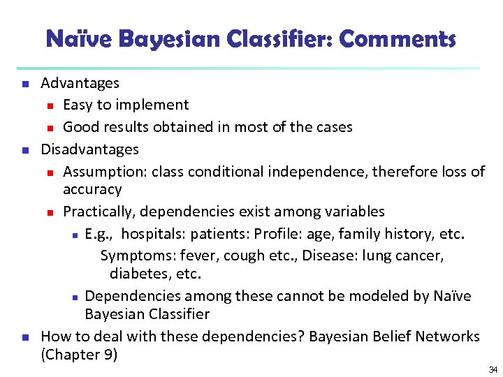 Naïve Bayesian Classifier: Comments n n n Advantages n Easy to implement n Good