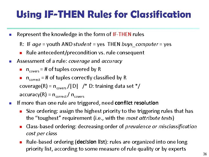 Using IF-THEN Rules for Classification n Represent the knowledge in the form of IF-THEN