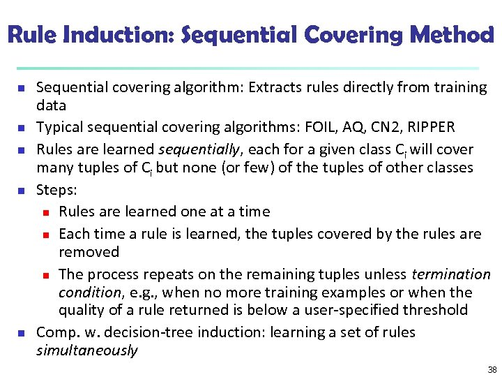 Rule Induction: Sequential Covering Method n n n Sequential covering algorithm: Extracts rules directly