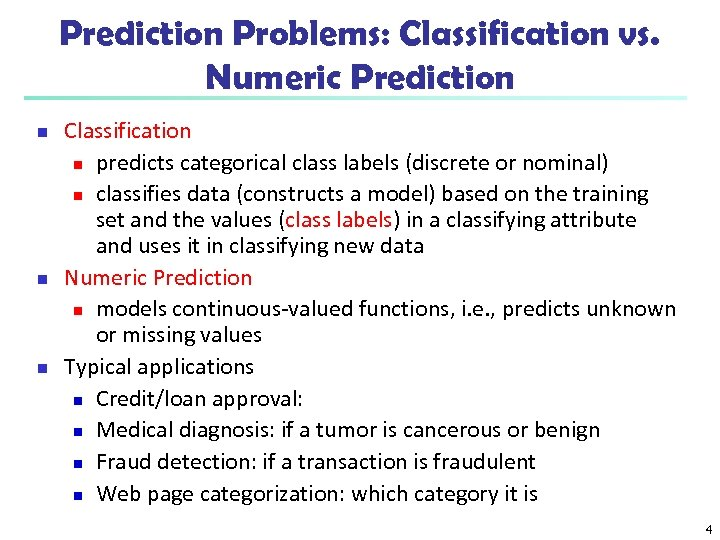 Prediction Problems: Classification vs. Numeric Prediction n Classification n predicts categorical class labels (discrete
