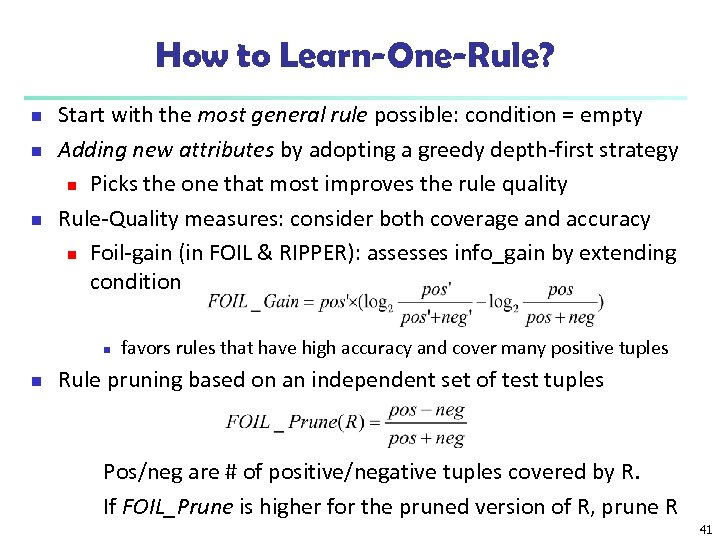 How to Learn-One-Rule? n n n Start with the most general rule possible: condition