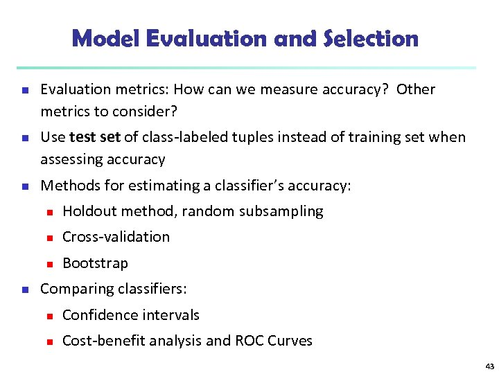 Model Evaluation and Selection n Evaluation metrics: How can we measure accuracy? Other metrics