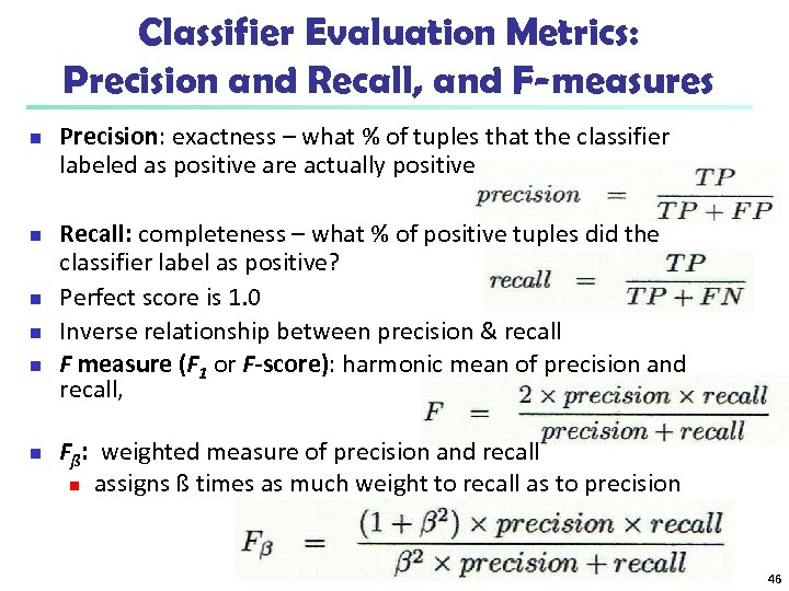 Classifier Evaluation Metrics: Precision and Recall, and F-measures n n n Precision: exactness –