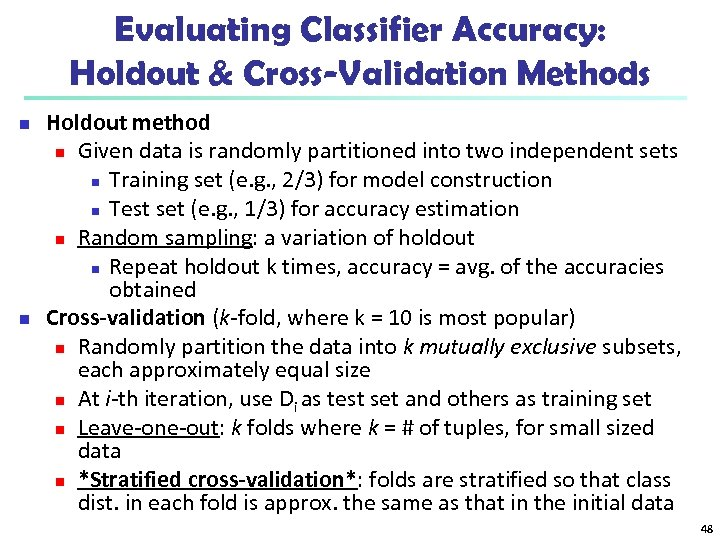 Evaluating Classifier Accuracy: Holdout & Cross-Validation Methods n n Holdout method n Given data