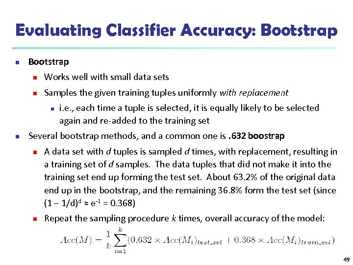 Evaluating Classifier Accuracy: Bootstrap n Works well with small data sets n Samples the