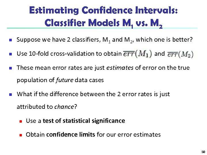 Estimating Confidence Intervals: Classifier Models M 1 vs. M 2 n Suppose we have