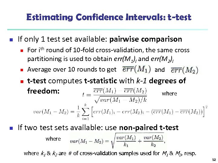 Estimating Confidence Intervals: t-test n If only 1 test set available: pairwise comparison n
