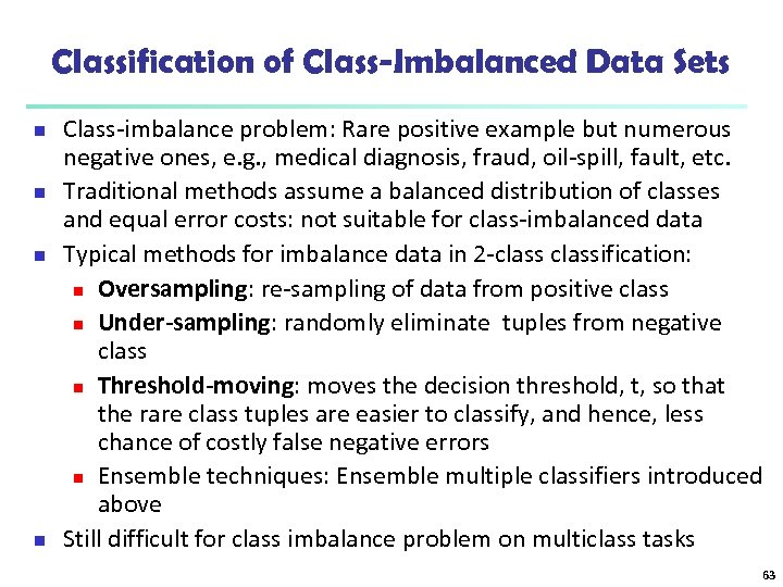 Classification of Class-Imbalanced Data Sets n n Class-imbalance problem: Rare positive example but numerous