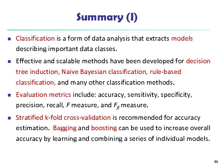 Summary (I) n n Classification is a form of data analysis that extracts models