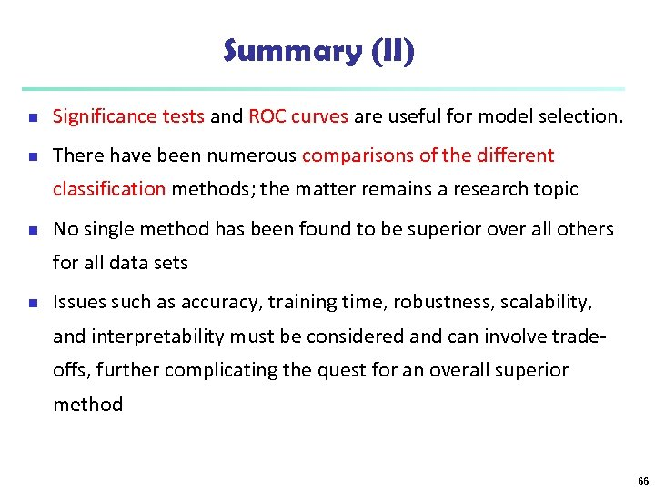 Summary (II) n Significance tests and ROC curves are useful for model selection. n