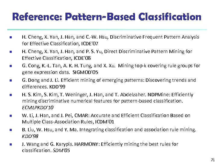 Reference: Pattern-Based Classification n n n n H. Cheng, X. Yan, J. Han, and