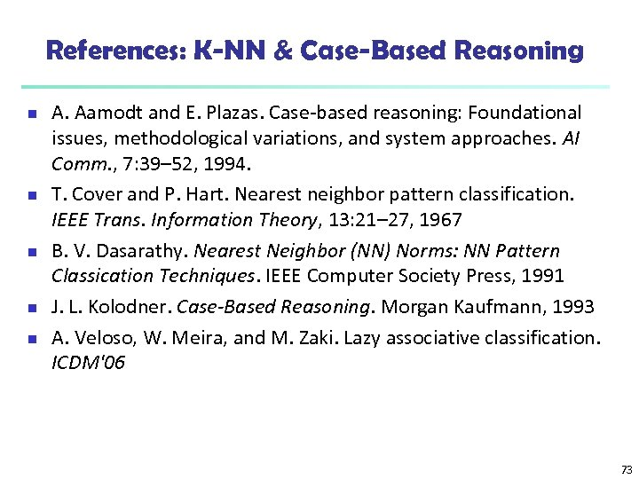 References: K-NN & Case-Based Reasoning n n n A. Aamodt and E. Plazas. Case-based