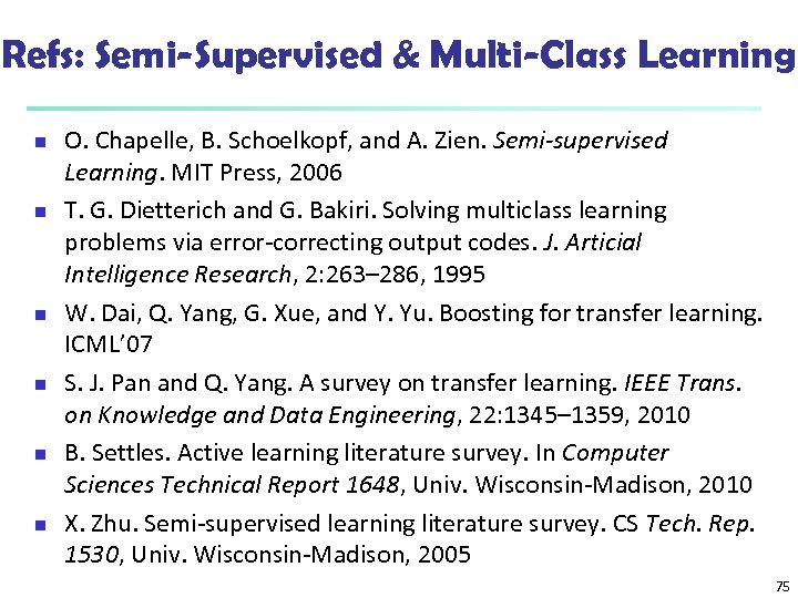 Refs: Semi-Supervised & Multi-Class Learning n n n O. Chapelle, B. Schoelkopf, and A.