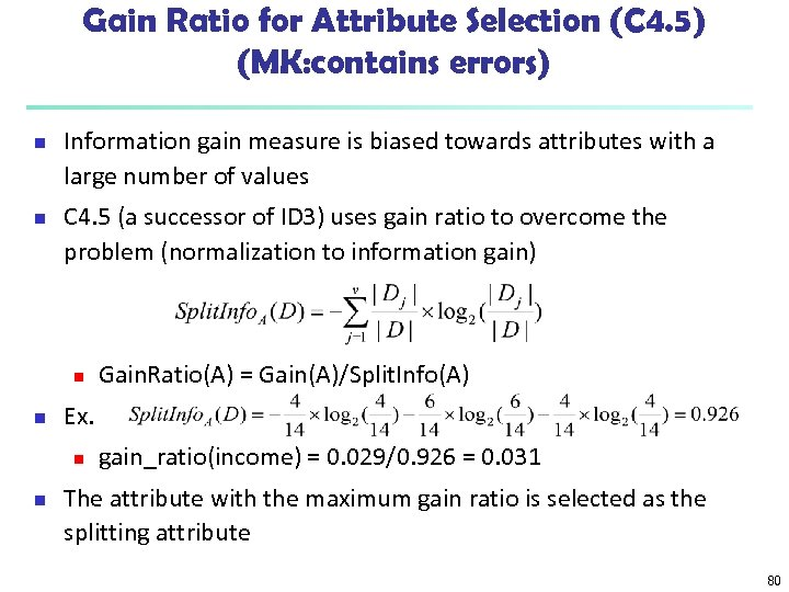 Gain Ratio for Attribute Selection (C 4. 5) (MK: contains errors) n n Information