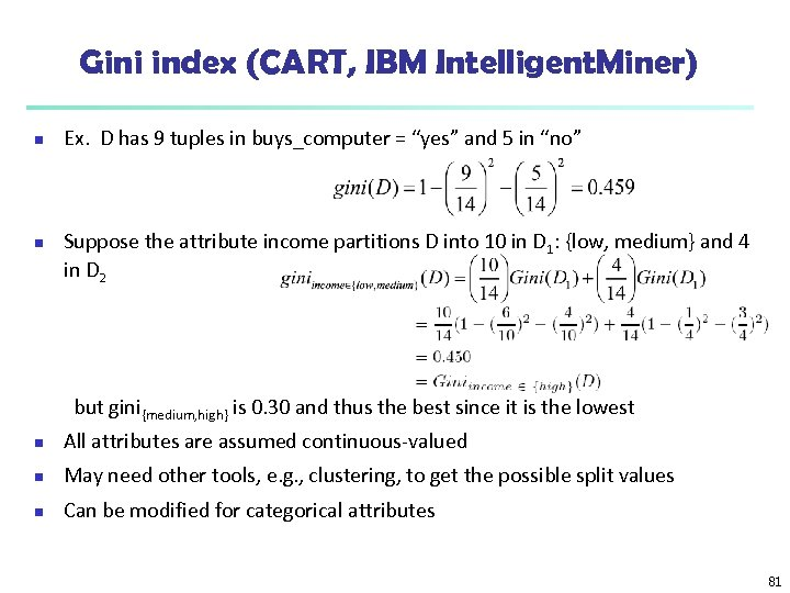 Gini index (CART, IBM Intelligent. Miner) n n Ex. D has 9 tuples in