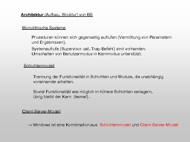 Architektur (Aufbau, Struktur) von BS Monolithische Systeme Prozeduren können sich gegenseitig aufrufen (Vermittlung von