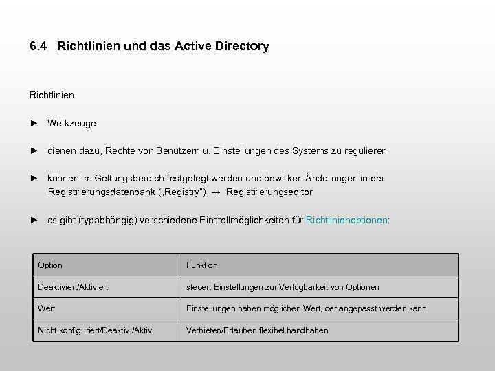 6. 4 Richtlinien und das Active Directory Richtlinien ► Werkzeuge ► dienen dazu, Rechte
