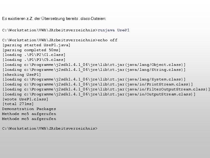 Es existieren z. Z. der Übersetzung bereits. class-Dateien: C: WorkstationVWAJArbeitsverzeichnis>runjava Use. P 1 C: