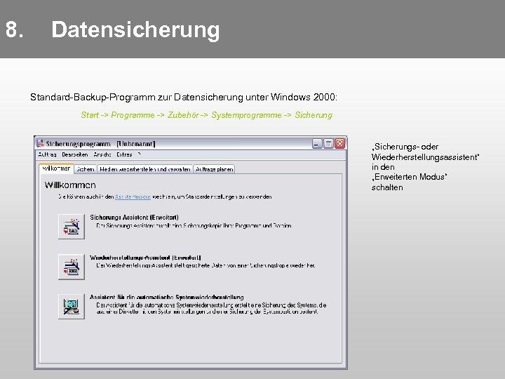 8. Datensicherung Standard-Backup-Programm zur Datensicherung unter Windows 2000: Start -> Programme -> Zubehör ->