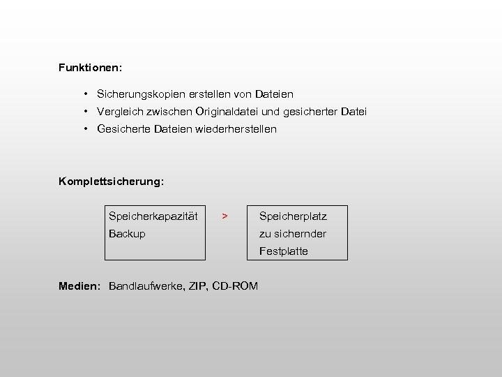 Funktionen: • Sicherungskopien erstellen von Dateien • Vergleich zwischen Originaldatei und gesicherter Datei •