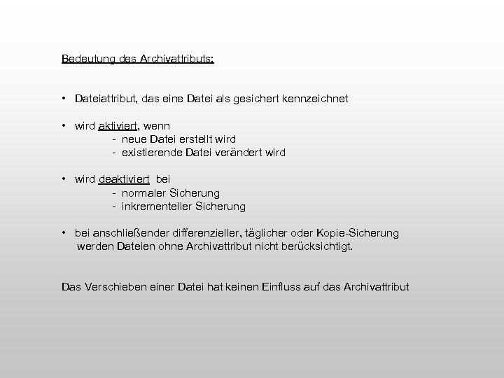 Bedeutung des Archivattributs: • Dateiattribut, das eine Datei als gesichert kennzeichnet • wird aktiviert,