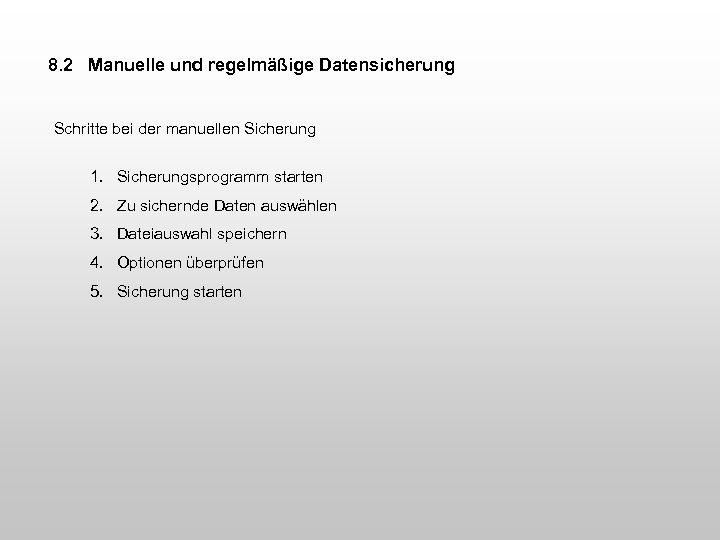 8. 2 Manuelle und regelmäßige Datensicherung Schritte bei der manuellen Sicherung 1. Sicherungsprogramm starten