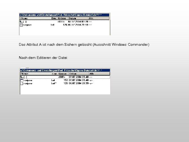 Das Attribut A ist nach dem Sichern gelöscht (Ausschnitt Windows Commander) Nach dem Editieren