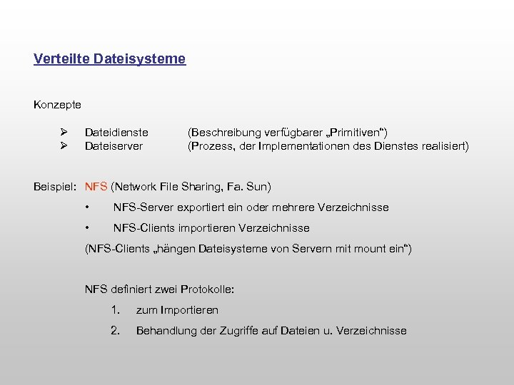 """Verteilte Dateisysteme Konzepte Ø Ø Dateidienste Dateiserver (Beschreibung verfügbarer """"Primitiven"""") (Prozess, der Implementationen des"""