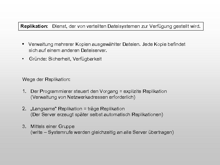 Replikation: Dienst, der von verteilten Dateisystemen zur Verfügung gestellt wird. • Verwaltung mehrerer Kopien