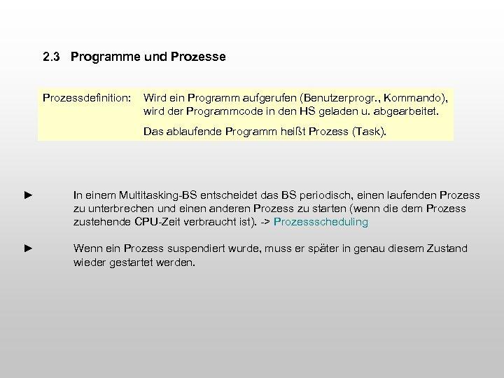 2. 3 Programme und Prozesse Prozessdefinition: Wird ein Programm aufgerufen (Benutzerprogr. , Kommando), wird