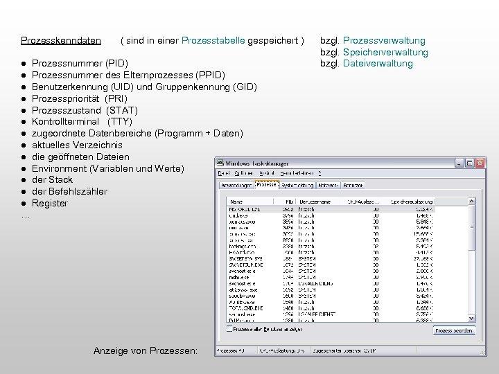 Prozesskenndaten ( sind in einer Prozesstabelle gespeichert ) ● Prozessnummer (PID) ● Prozessnummer des