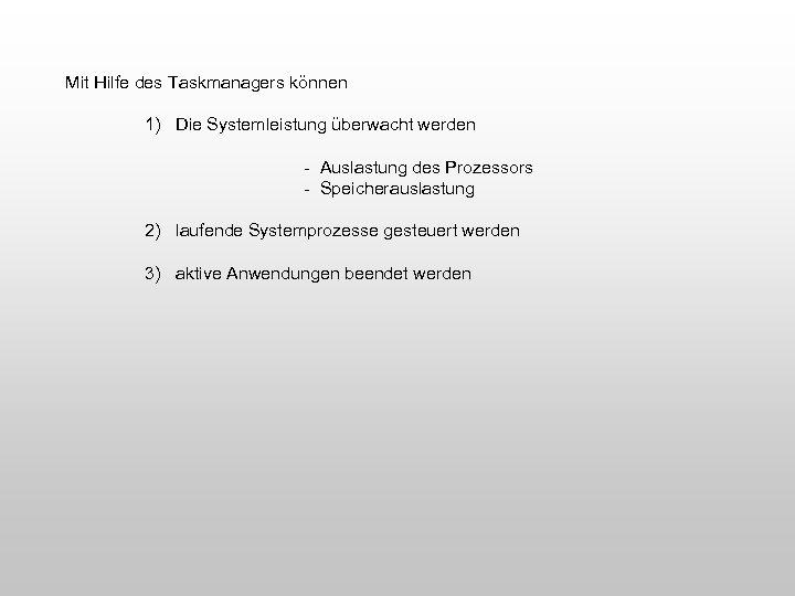 Mit Hilfe des Taskmanagers können 1) Die Systemleistung überwacht werden - Auslastung des Prozessors
