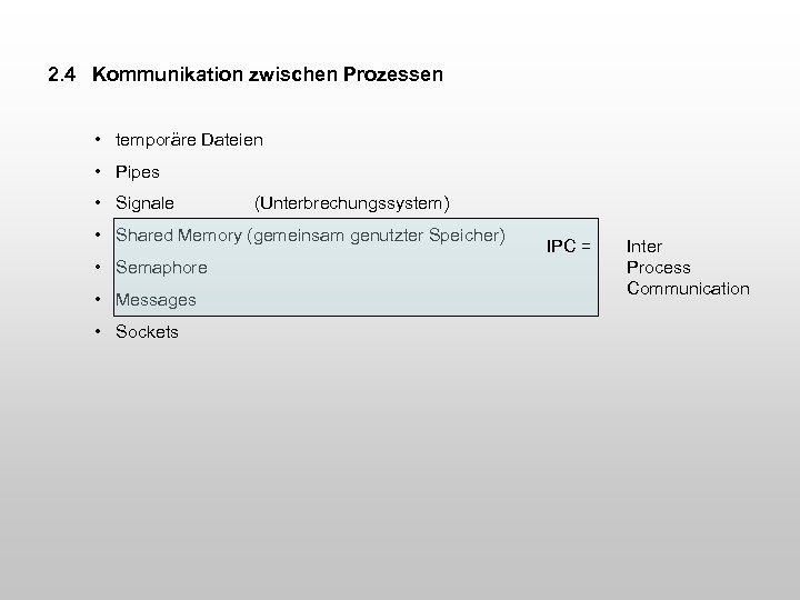 2. 4 Kommunikation zwischen Prozessen • temporäre Dateien • Pipes • Signale (Unterbrechungssystem) •