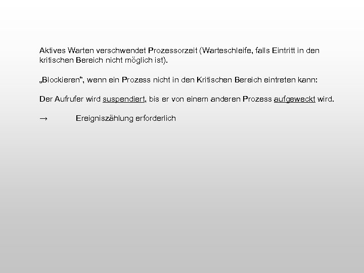 Aktives Warten verschwendet Prozessorzeit (Warteschleife, falls Eintritt in den kritischen Bereich nicht möglich ist).
