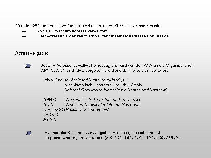 Von den 255 theoretisch verfügbaren Adressen eines Klasse C-Netzwerkes wird → 255 als Broadcast-Adresse