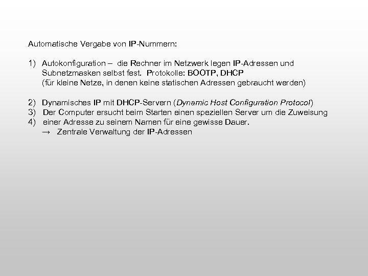 Automatische Vergabe von IP-Nummern: 1) Autokonfiguration – die Rechner im Netzwerk legen IP-Adressen und