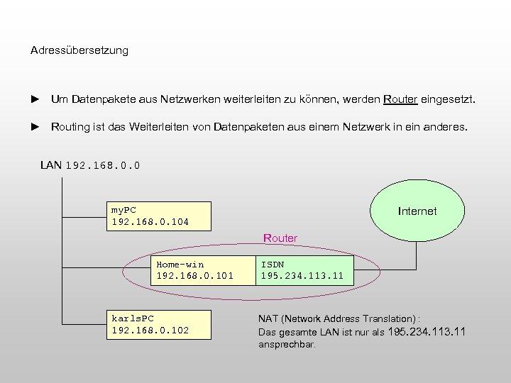Adressübersetzung ► Um Datenpakete aus Netzwerken weiterleiten zu können, werden Router eingesetzt. ► Routing