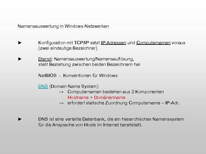 Namensauswertung in Windows-Netzwerken ► Konfiguration mit TCP/IP setzt IP-Adressen und Computernamen voraus (zwei eindeutige