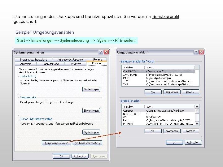Die Einstellungen des Desktops sind benutzerspezifisch. Sie werden im Benutzerprofil gespeichert. Beispiel: Umgebungsvariablen Start