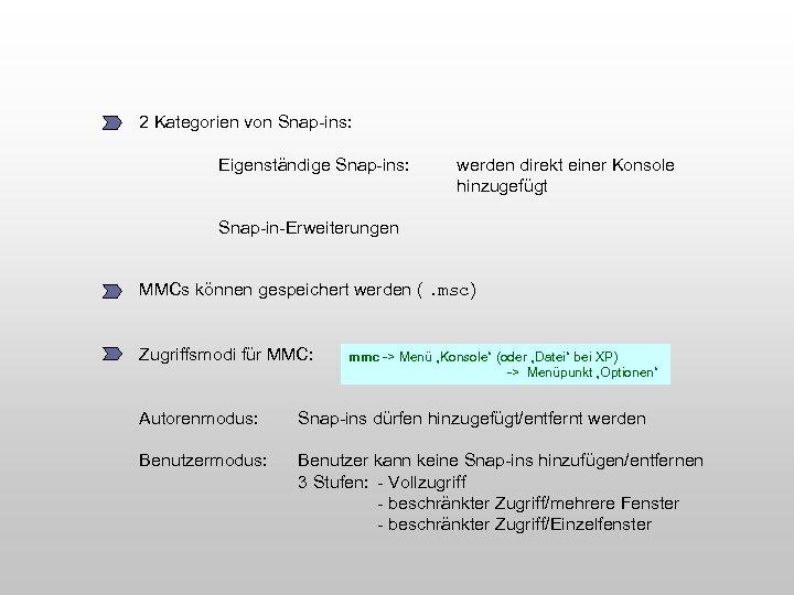 2 Kategorien von Snap-ins: Eigenständige Snap-ins: werden direkt einer Konsole hinzugefügt Snap-in-Erweiterungen MMCs können