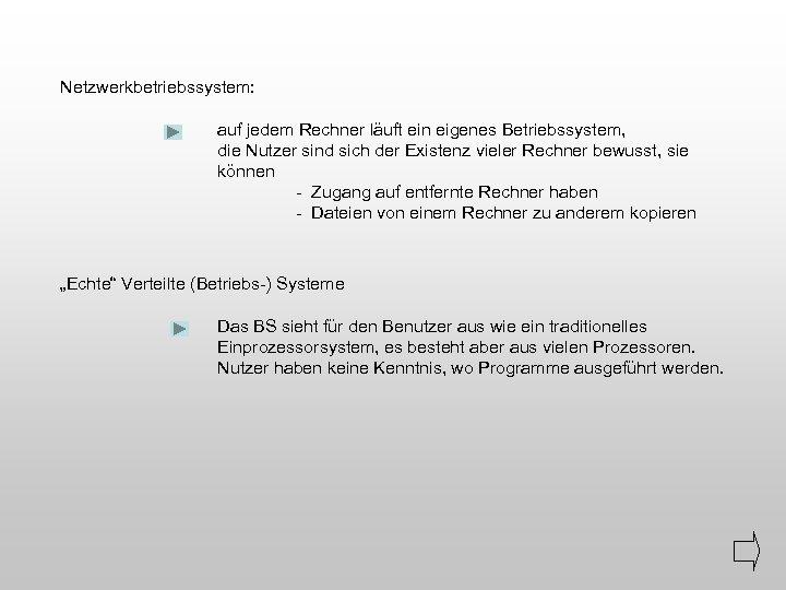 Netzwerkbetriebssystem: auf jedem Rechner läuft ein eigenes Betriebssystem, die Nutzer sind sich der Existenz
