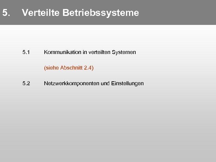 5. 5. Verteilte Betriebssysteme 5. 1 Kommunikation in verteilten Systemen (siehe Abschnitt 2. 4)