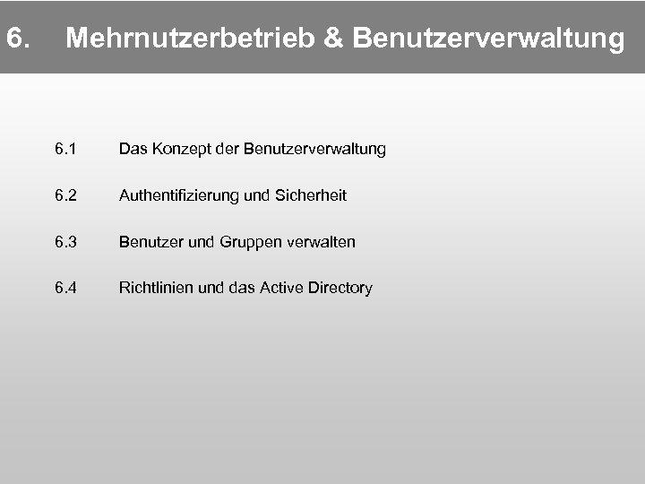 6. Mehrnutzerbetrieb & Benutzerverwaltung 6. 1 Das Konzept der Benutzerverwaltung 6. 2 Authentifizierung und